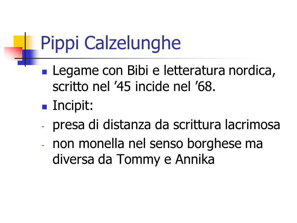 Pippi Calzelunghe Legame con Bibi e letteratura nordica, scritto nel '45 incide nel '68. Incipit: presa di distanza da scrittura lacrimosa.