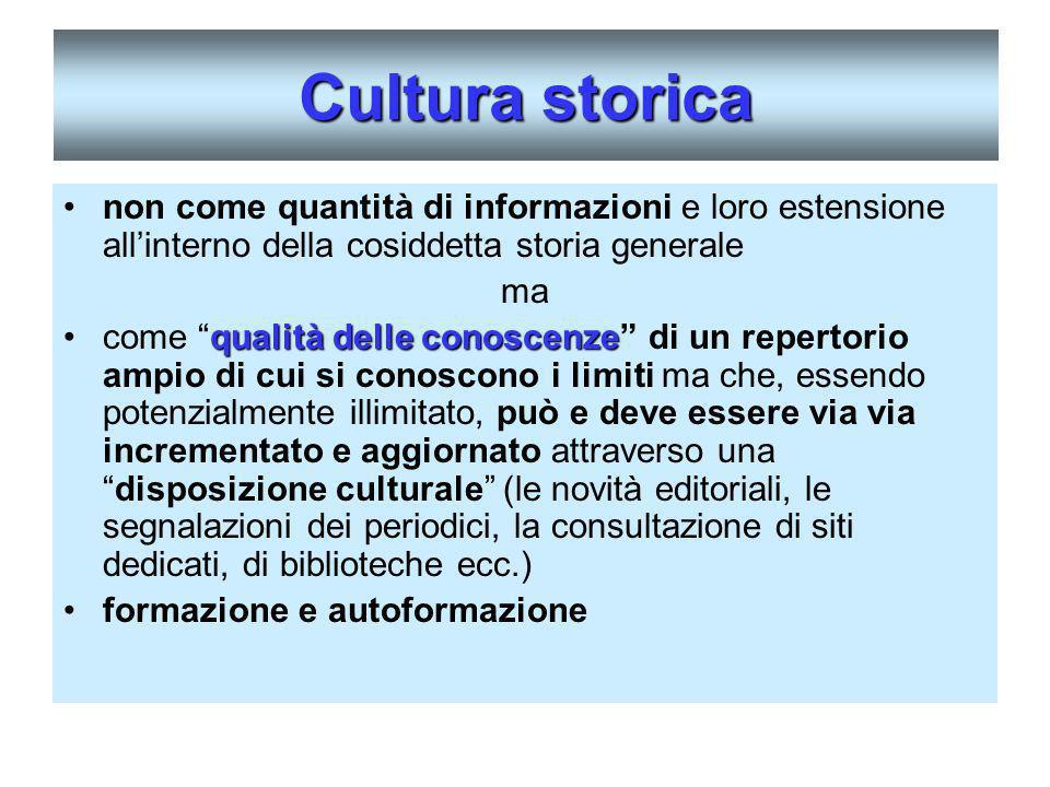 Cultura storica non come quantità di informazioni e loro estensione all'interno della cosiddetta storia generale.