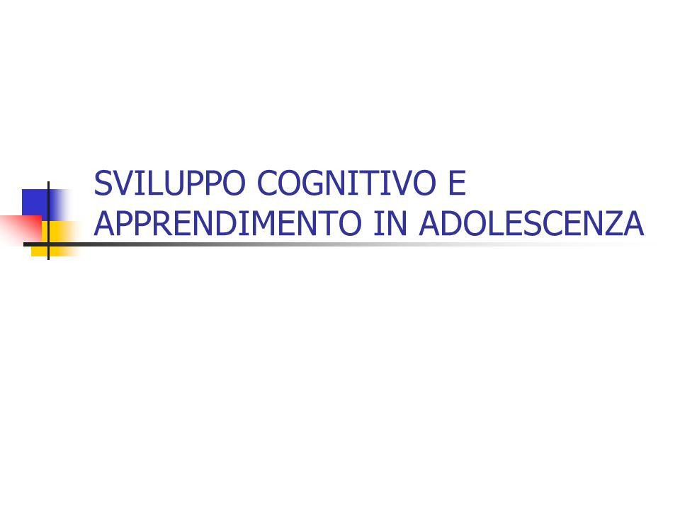SVILUPPO COGNITIVO E APPRENDIMENTO IN ADOLESCENZA