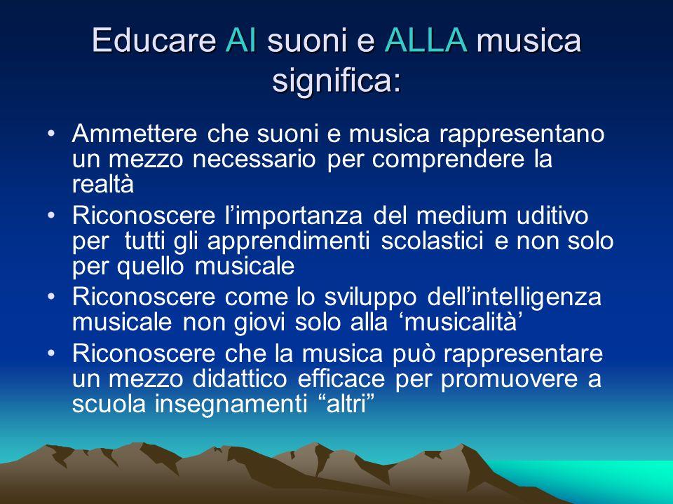 Educare AI suoni e ALLA musica significa: