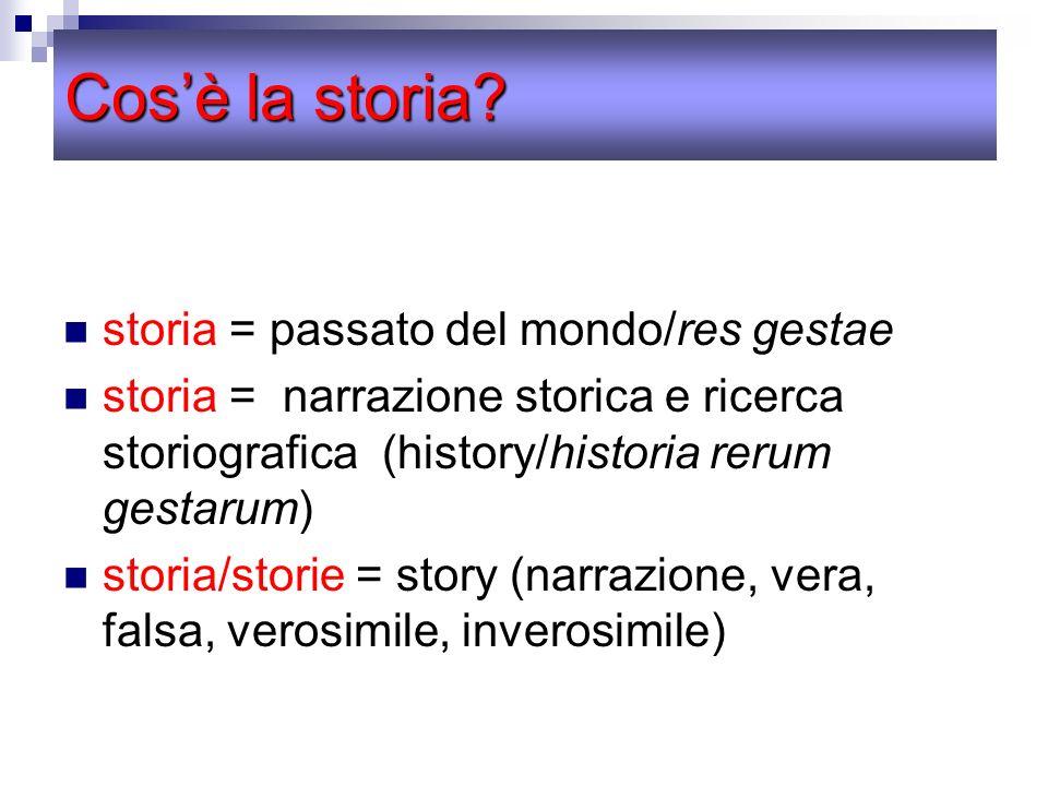 Cos'è la storia storia = passato del mondo/res gestae
