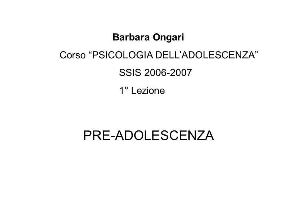 PRE-ADOLESCENZA Barbara Ongari Corso PSICOLOGIA DELL'ADOLESCENZA