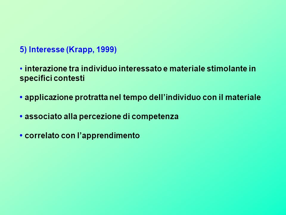 5) Interesse (Krapp, 1999) • interazione tra individuo interessato e materiale stimolante in specifici contesti.