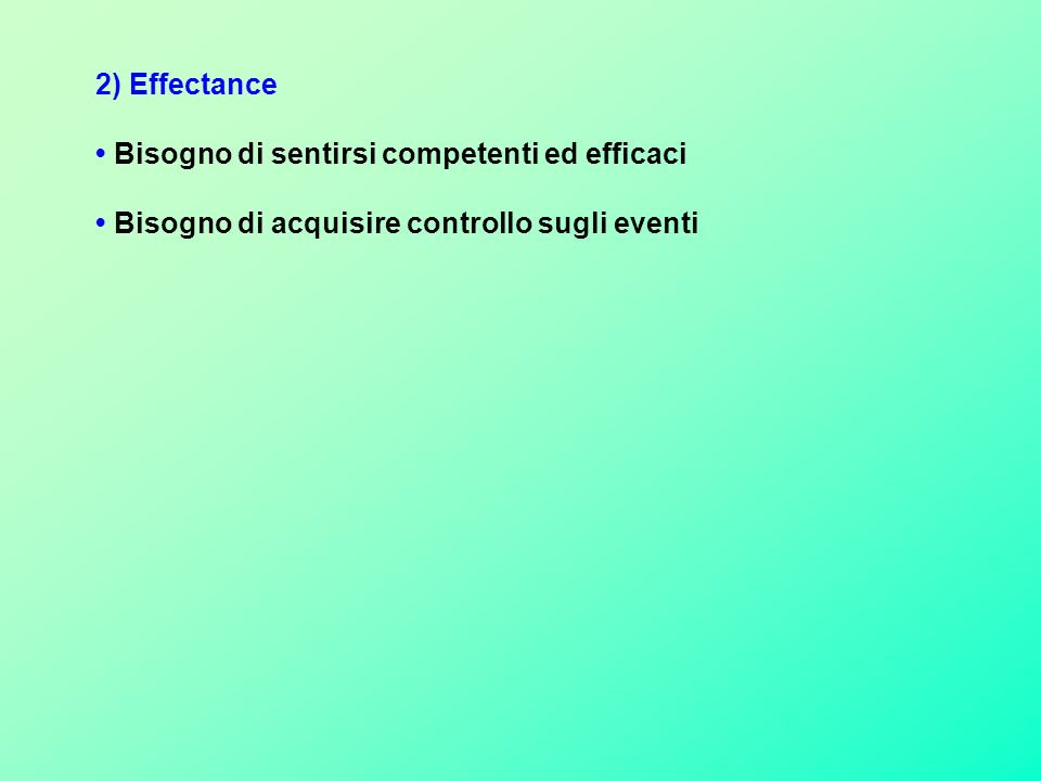 2) Effectance • Bisogno di sentirsi competenti ed efficaci.