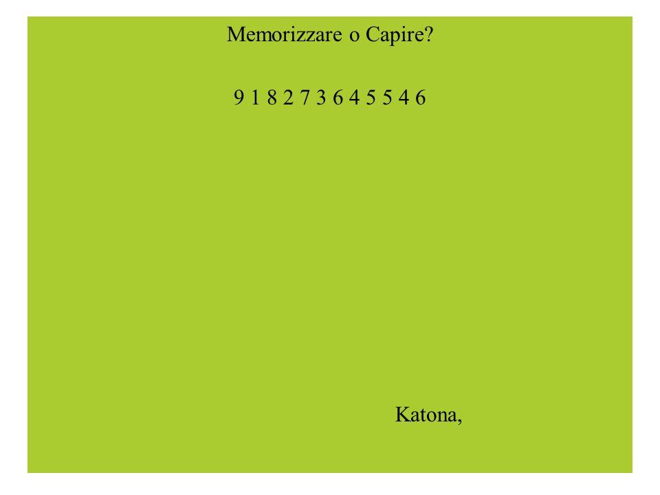Memorizzare o Capire 9 1 8 2 7 3 6 4 5 5 4 6 Katona,