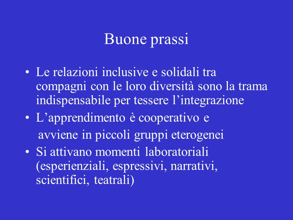 Buone prassiLe relazioni inclusive e solidali tra compagni con le loro diversità sono la trama indispensabile per tessere l'integrazione.