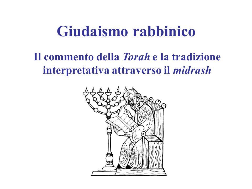 Giudaismo rabbinico Il commento della Torah e la tradizione interpretativa attraverso il midrash