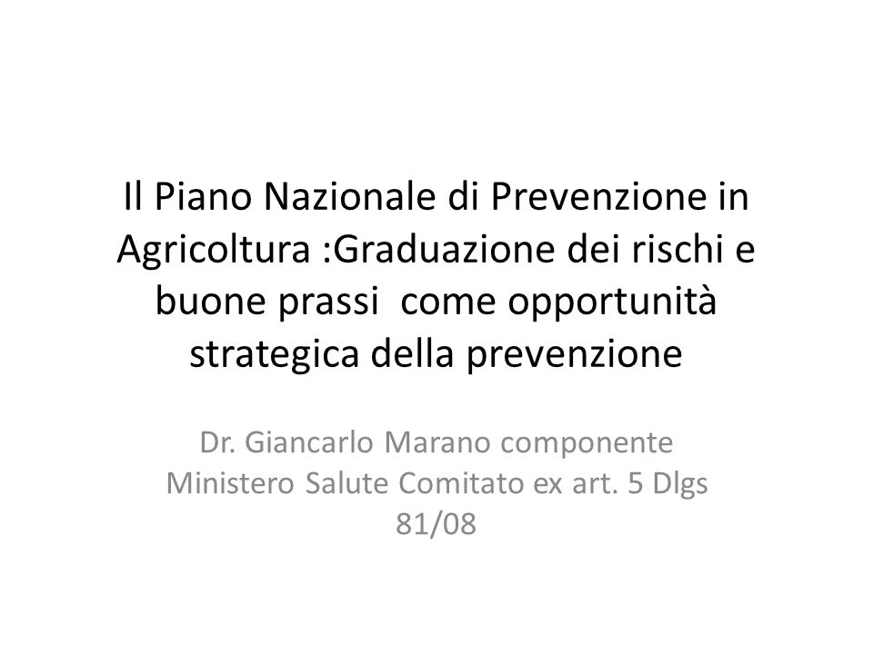 Il Piano Nazionale di Prevenzione in Agricoltura :Graduazione dei rischi e buone prassi come opportunità strategica della prevenzione