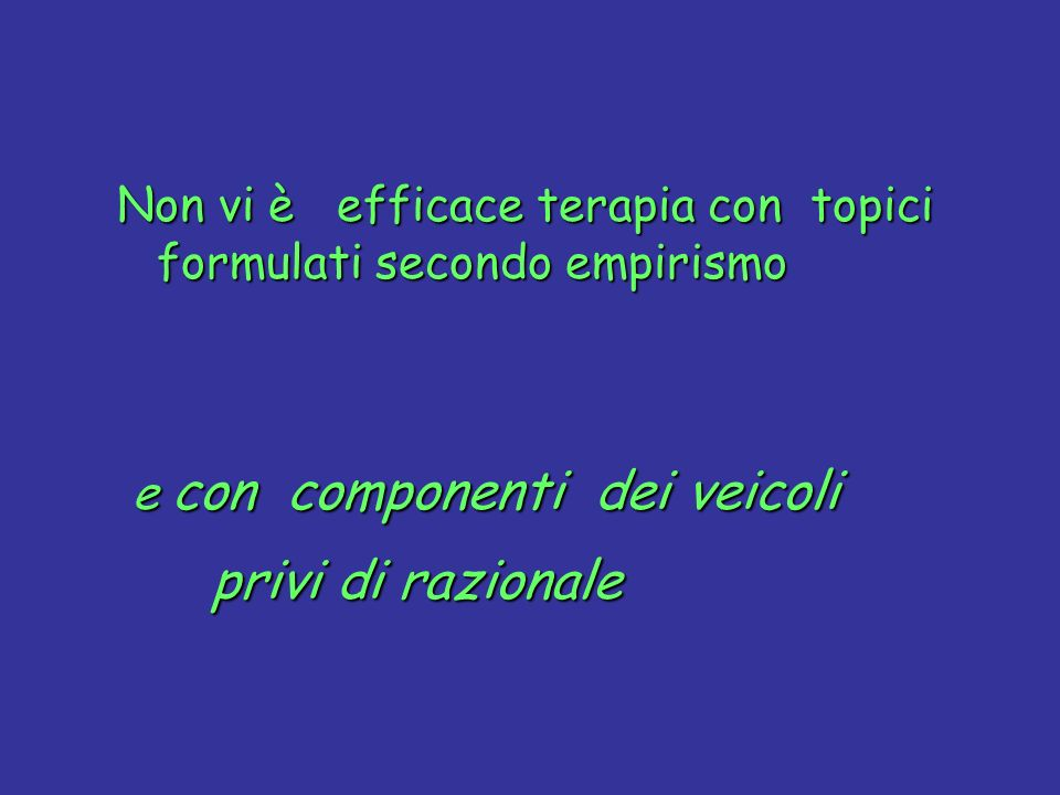 Non vi è efficace terapia con topici formulati secondo empirismo