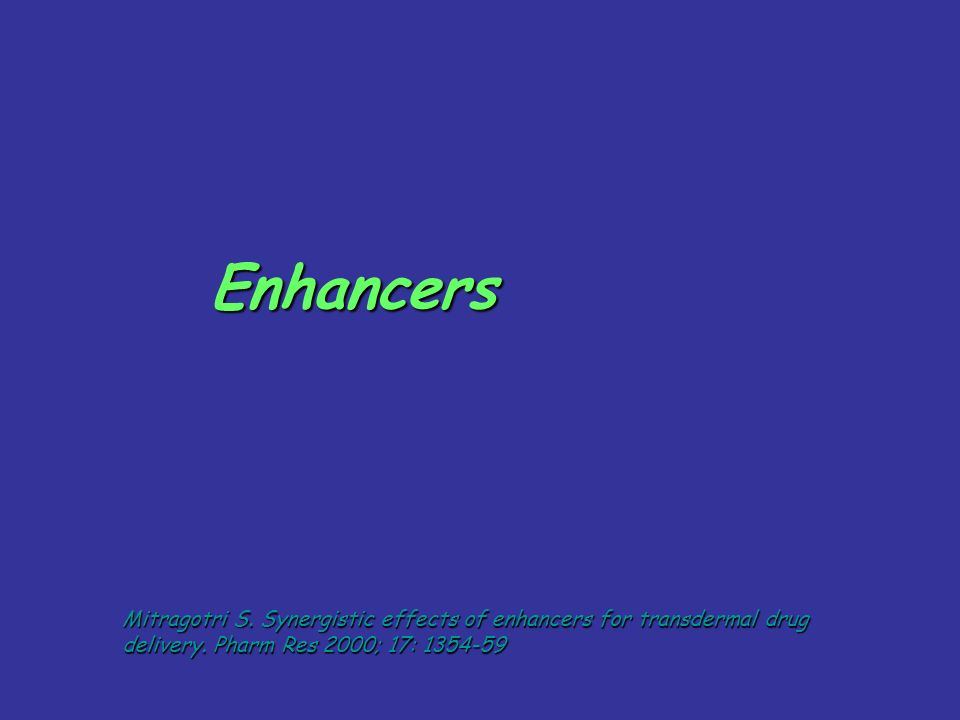 EnhancersMitragotri S.Synergistic effects of enhancers for transdermal drug delivery.