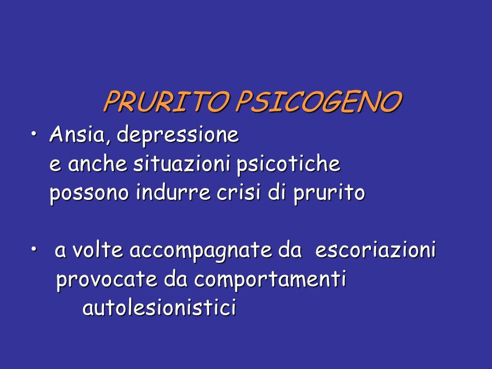 PRURITO PSICOGENO Ansia, depressione. e anche situazioni psicotiche. possono indurre crisi di prurito.