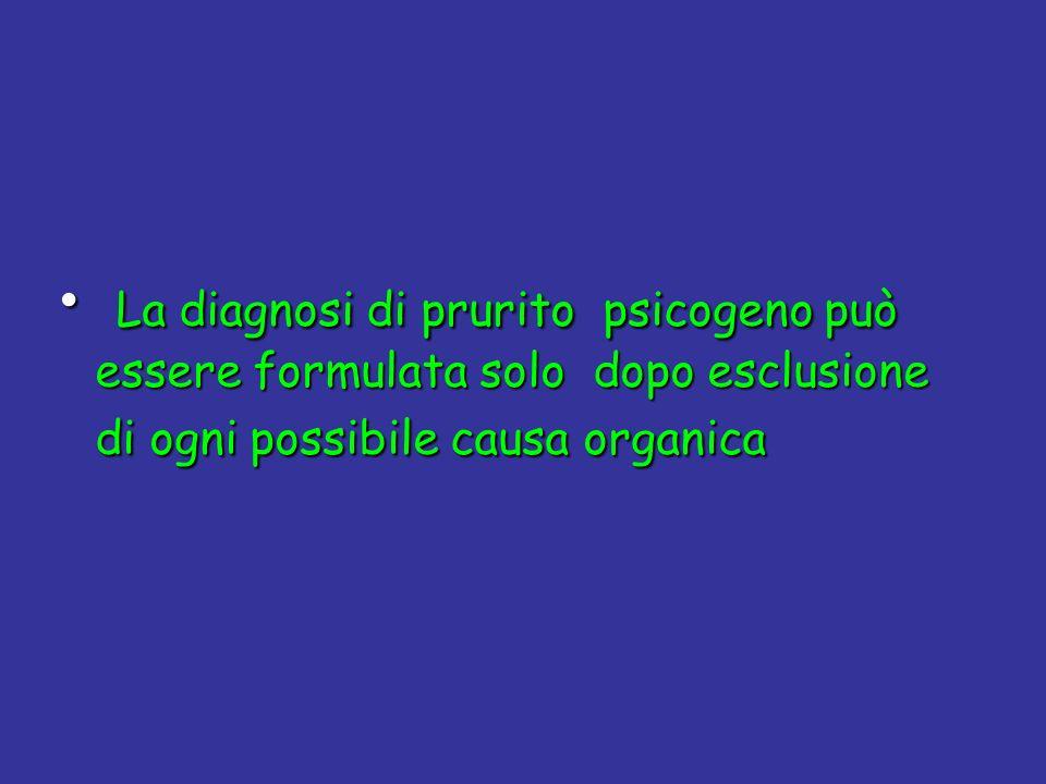 La diagnosi di prurito psicogeno può essere formulata solo dopo esclusione di ogni possibile causa organica