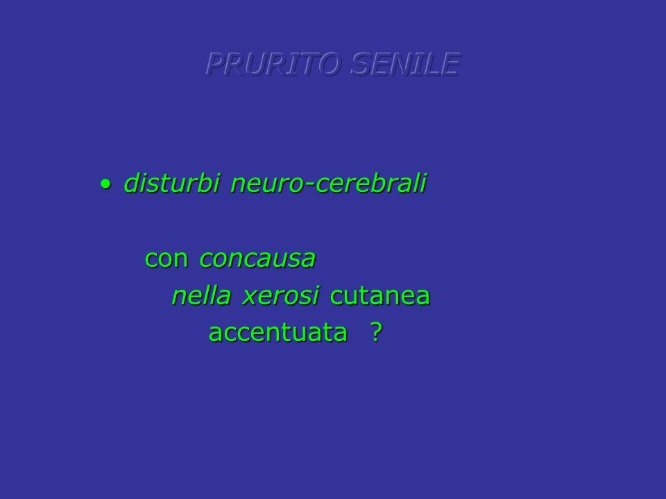 PRURITO SENILE disturbi neuro-cerebrali con concausa