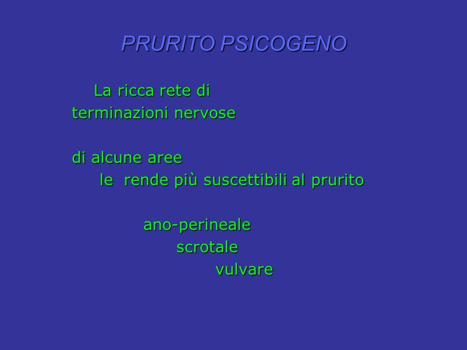PRURITO PSICOGENO La ricca rete di terminazioni nervose di alcune aree