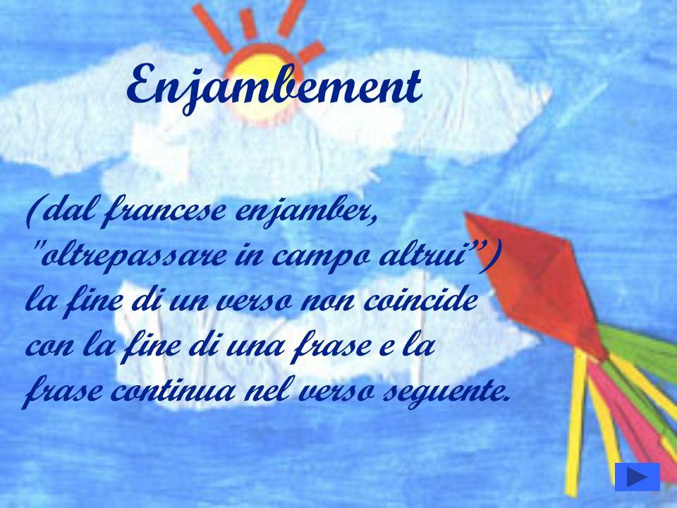 Enjambement (dal francese enjamber, oltrepassare in campo altrui )