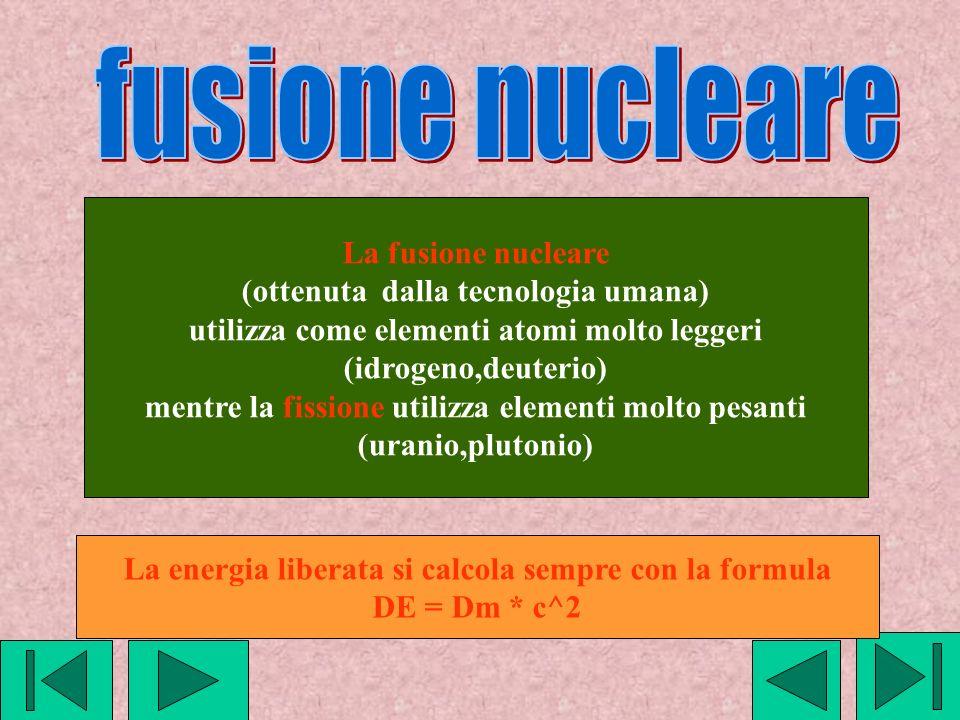 fusione nucleare La fusione nucleare (ottenuta dalla tecnologia umana)
