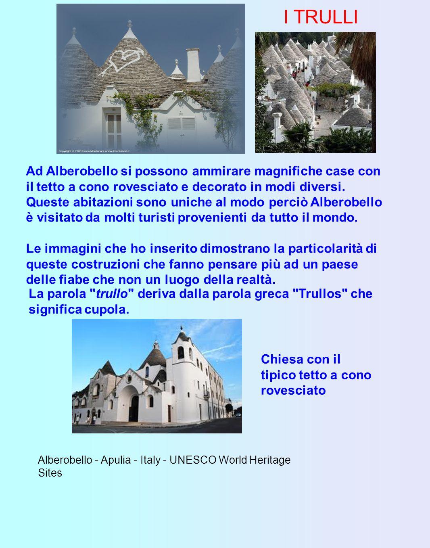I TRULLI Ad Alberobello si possono ammirare magnifiche case con il tetto a cono rovesciato e decorato in modi diversi.