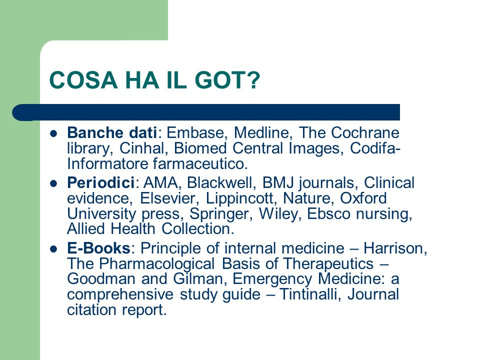 COSA HA IL GOT Banche dati: Embase, Medline, The Cochrane library, Cinhal, Biomed Central Images, Codifa-Informatore farmaceutico.