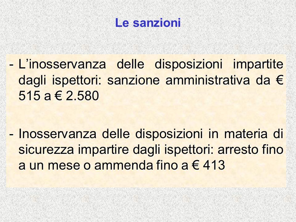 Le sanzioni L'inosservanza delle disposizioni impartite dagli ispettori: sanzione amministrativa da € 515 a € 2.580.