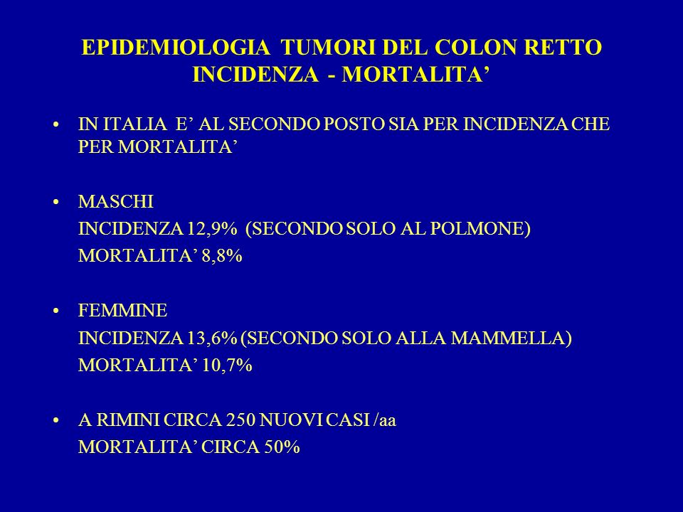 EPIDEMIOLOGIA TUMORI DEL COLON RETTO INCIDENZA - MORTALITA'