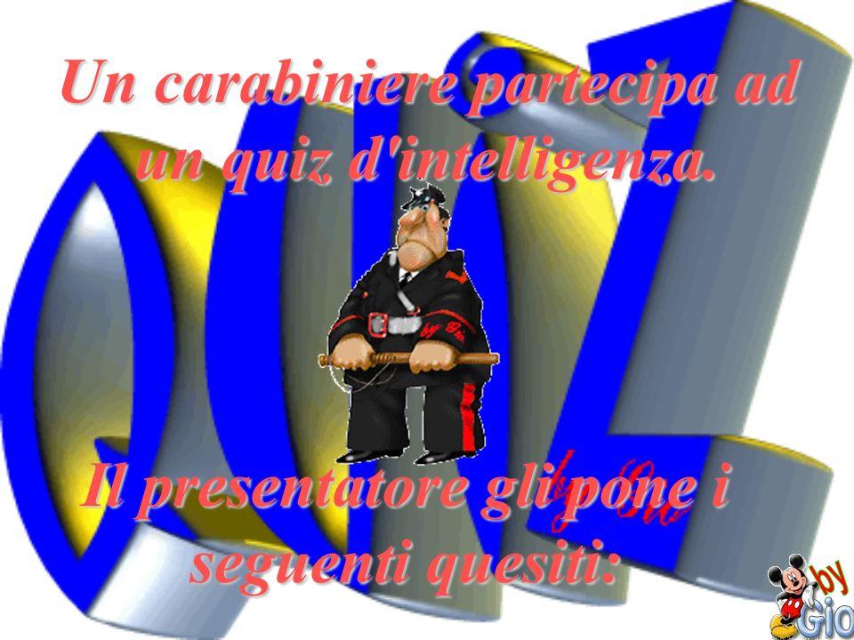 Un carabiniere partecipa ad un quiz d intelligenza.