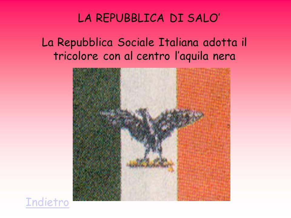 LA REPUBBLICA DI SALO' La Repubblica Sociale Italiana adotta il tricolore con al centro l'aquila nera.