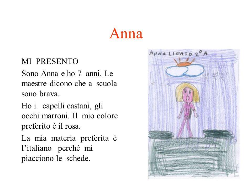 Anna MI PRESENTO. Sono Anna e ho 7 anni. Le maestre dicono che a scuola sono brava.