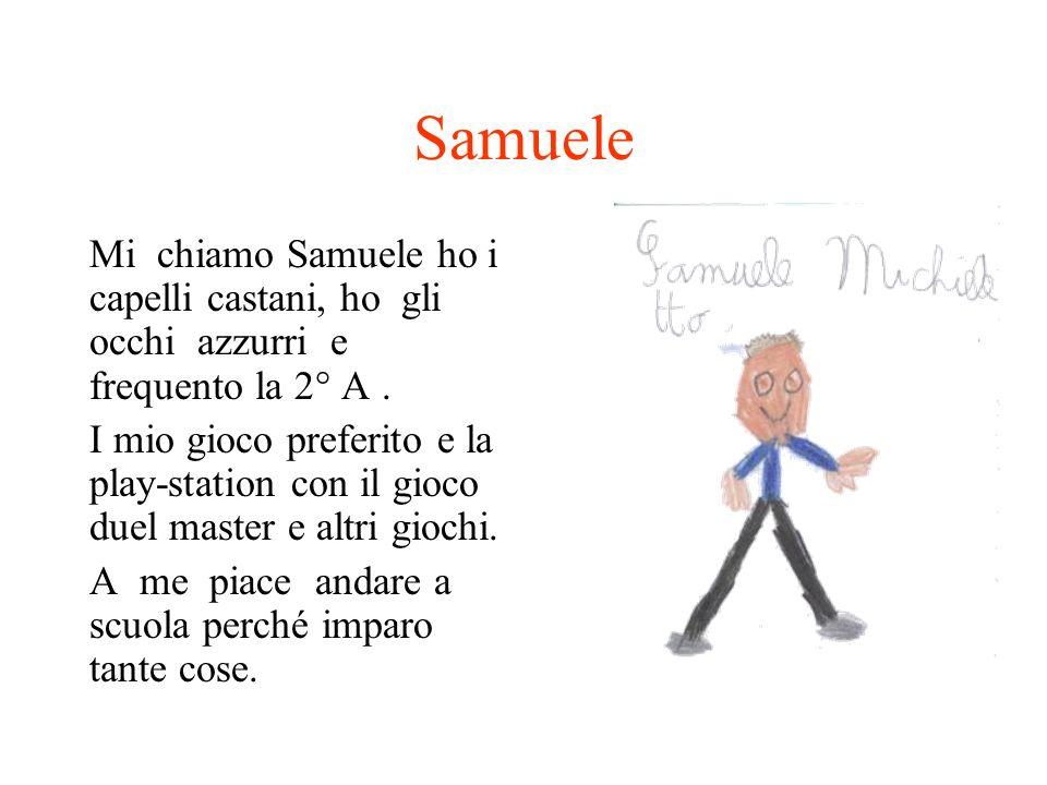 Samuele Mi chiamo Samuele ho i capelli castani, ho gli occhi azzurri e frequento la 2° A .