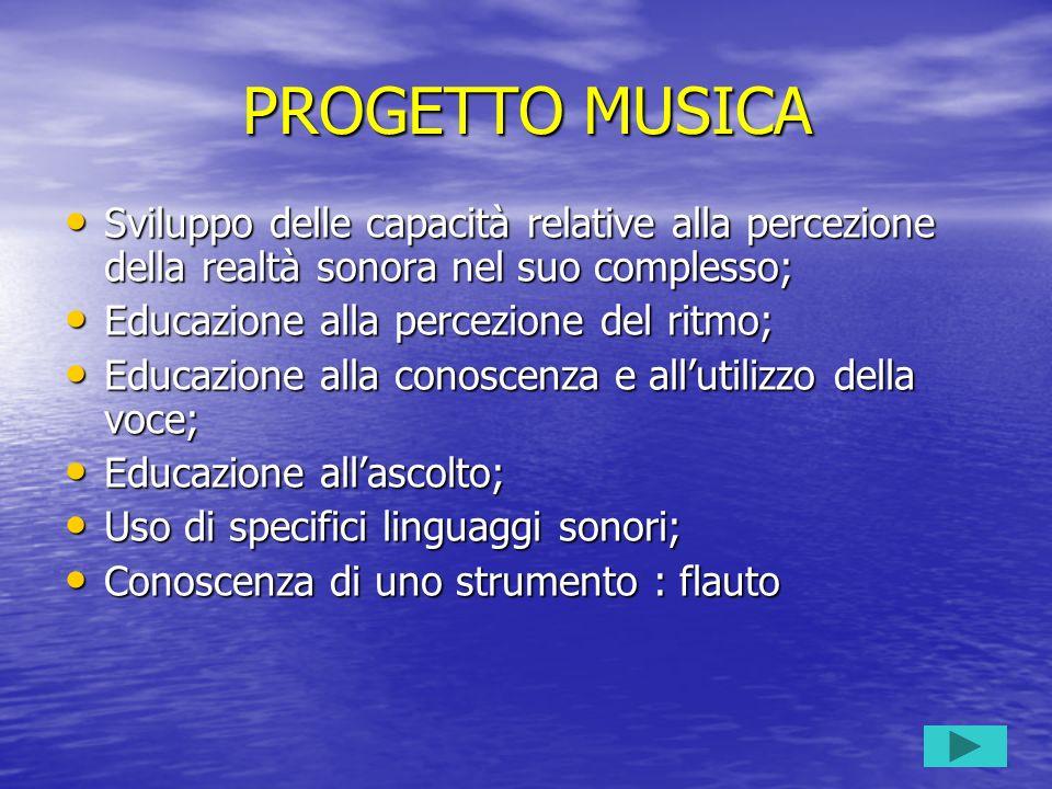 PROGETTO MUSICA Sviluppo delle capacità relative alla percezione della realtà sonora nel suo complesso;