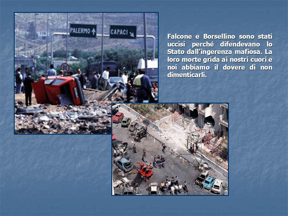 Falcone e Borsellino sono stati uccisi perché difendevano lo Stato dall'ingerenza mafiosa.