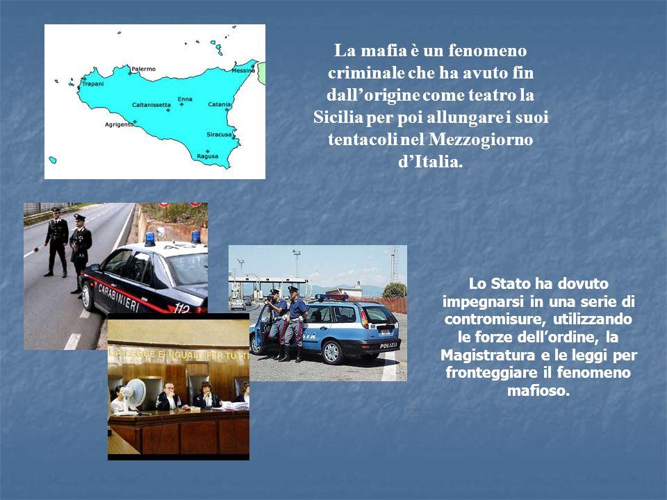 La mafia è un fenomeno criminale che ha avuto fin dall'origine come teatro la Sicilia per poi allungare i suoi tentacoli nel Mezzogiorno d'Italia.