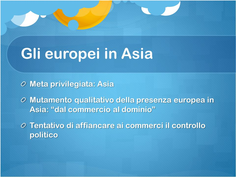 Gli europei in Asia Meta privilegiata: Asia