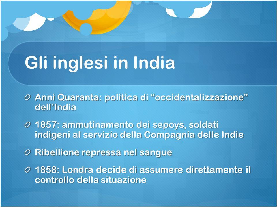 Gli inglesi in India Anni Quaranta: politica di occidentalizzazione dell'India.
