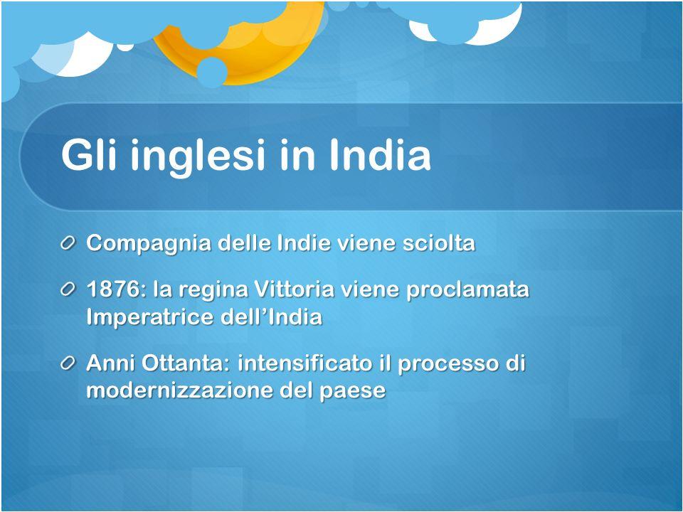 Gli inglesi in India Compagnia delle Indie viene sciolta