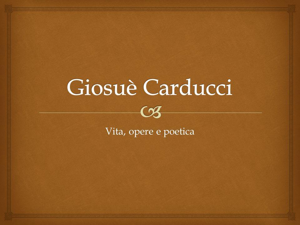 Giosuè Carducci Vita, opere e poetica