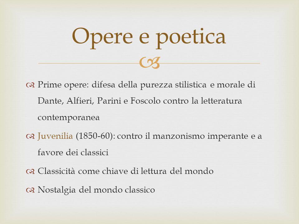 Opere e poetica Prime opere: difesa della purezza stilistica e morale di Dante, Alfieri, Parini e Foscolo contro la letteratura contemporanea.