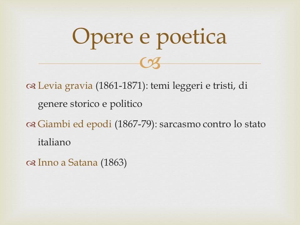 Opere e poetica Levia gravia (1861-1871): temi leggeri e tristi, di genere storico e politico.