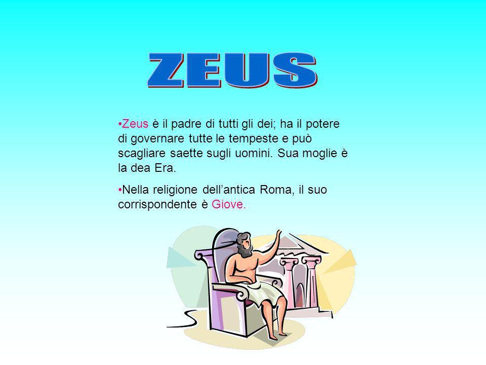ZEUS Zeus è il padre di tutti gli dei; ha il potere di governare tutte le tempeste e può scagliare saette sugli uomini. Sua moglie è la dea Era.