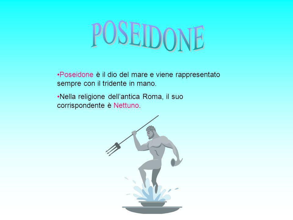 POSEIDONE Poseidone è il dio del mare e viene rappresentato sempre con il tridente in mano.