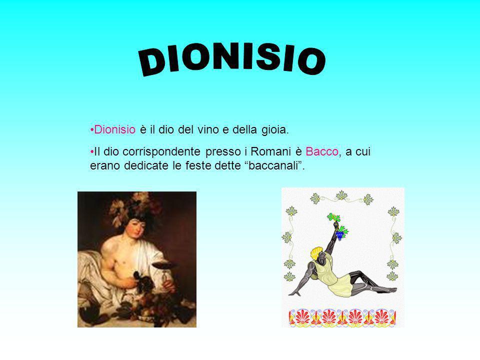 DIONISIO Dionisio è il dio del vino e della gioia.
