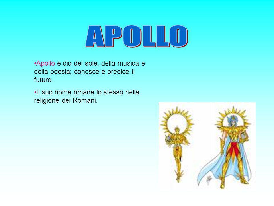 APOLLO Apollo è dio del sole, della musica e della poesia; conosce e predice il futuro.