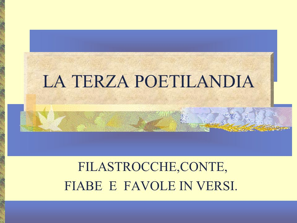 FILASTROCCHE,CONTE, FIABE E FAVOLE IN VERSI.