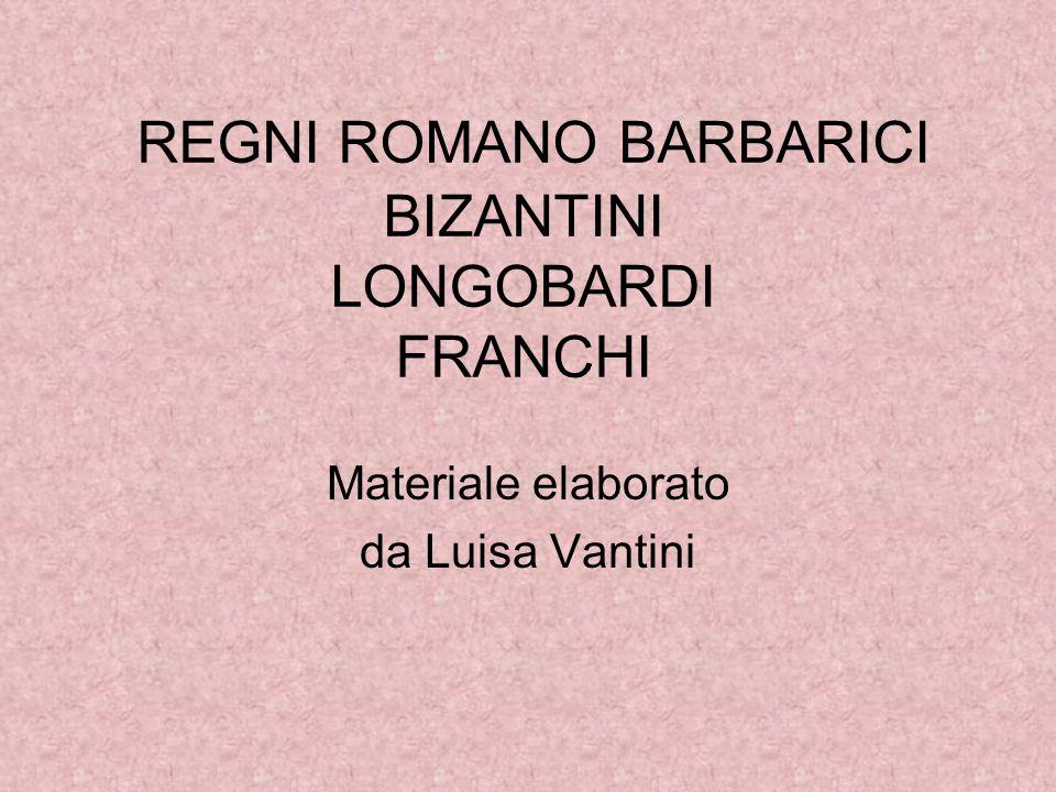 REGNI ROMANO BARBARICI BIZANTINI LONGOBARDI FRANCHI