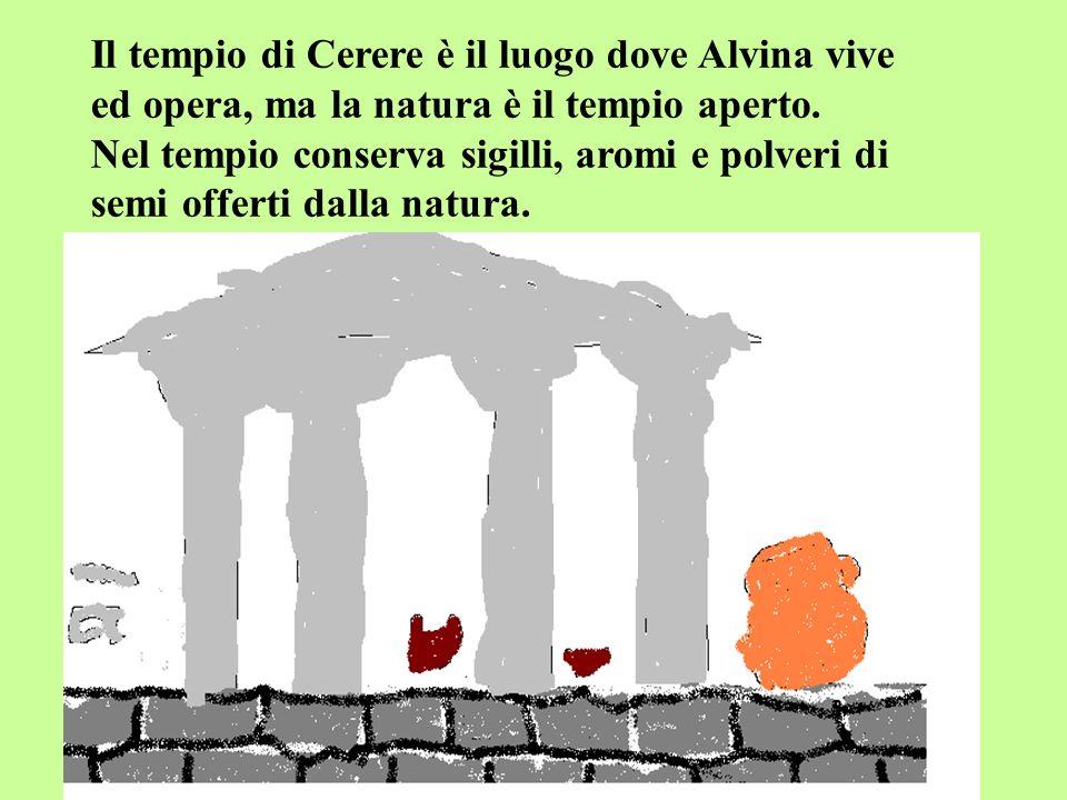 Il tempio di Cerere è il luogo dove Alvina vive ed opera, ma la natura è il tempio aperto.