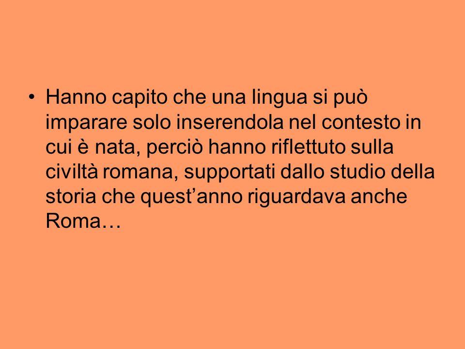 Hanno capito che una lingua si può imparare solo inserendola nel contesto in cui è nata, perciò hanno riflettuto sulla civiltà romana, supportati dallo studio della storia che quest'anno riguardava anche Roma…