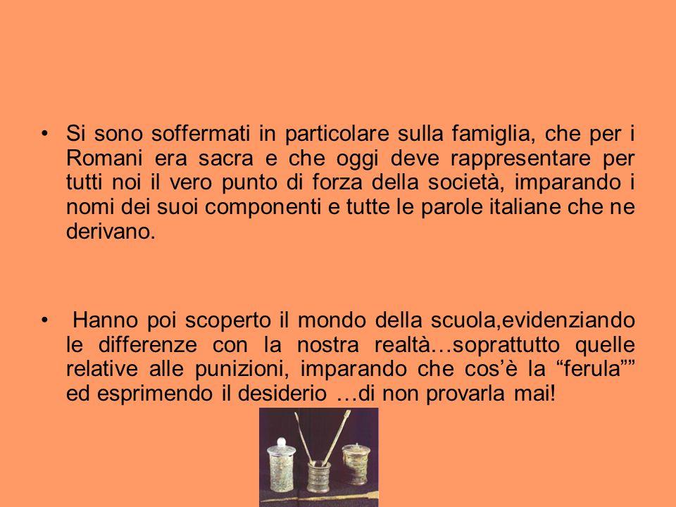 Si sono soffermati in particolare sulla famiglia, che per i Romani era sacra e che oggi deve rappresentare per tutti noi il vero punto di forza della società, imparando i nomi dei suoi componenti e tutte le parole italiane che ne derivano.