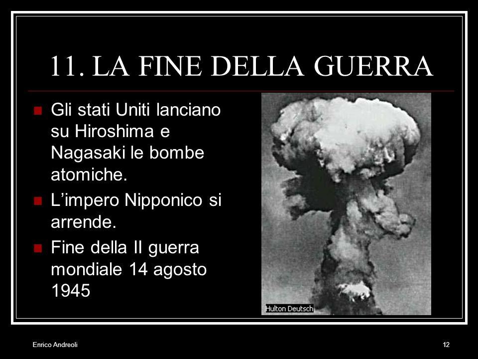 11. LA FINE DELLA GUERRA Gli stati Uniti lanciano su Hiroshima e Nagasaki le bombe atomiche. L'impero Nipponico si arrende.