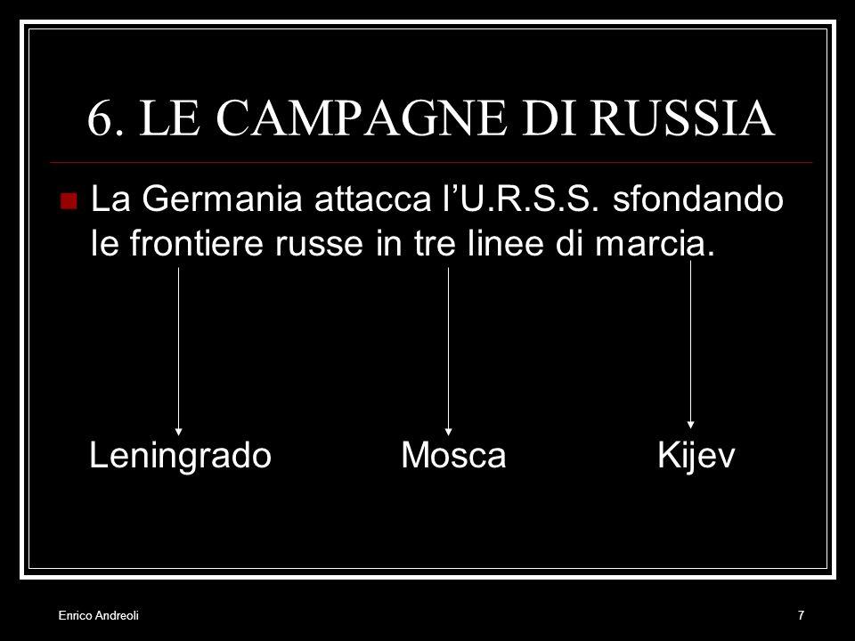 6. LE CAMPAGNE DI RUSSIA La Germania attacca l'U.R.S.S. sfondando le frontiere russe in tre linee di marcia.