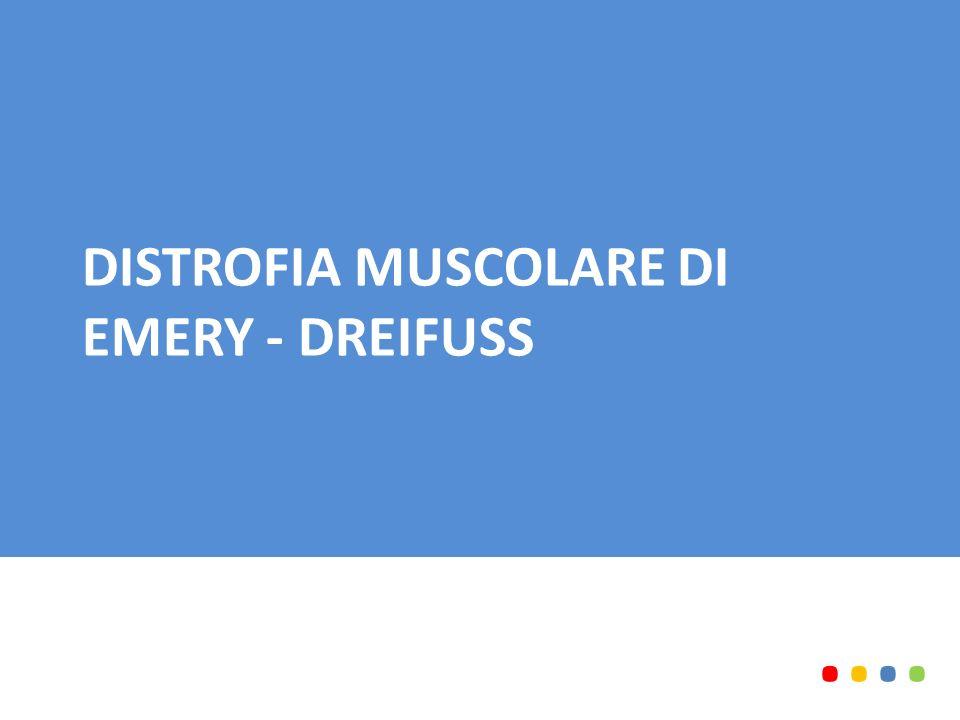 DISTROFIA MUSCOLARE DI EMERY - DREIFUSS