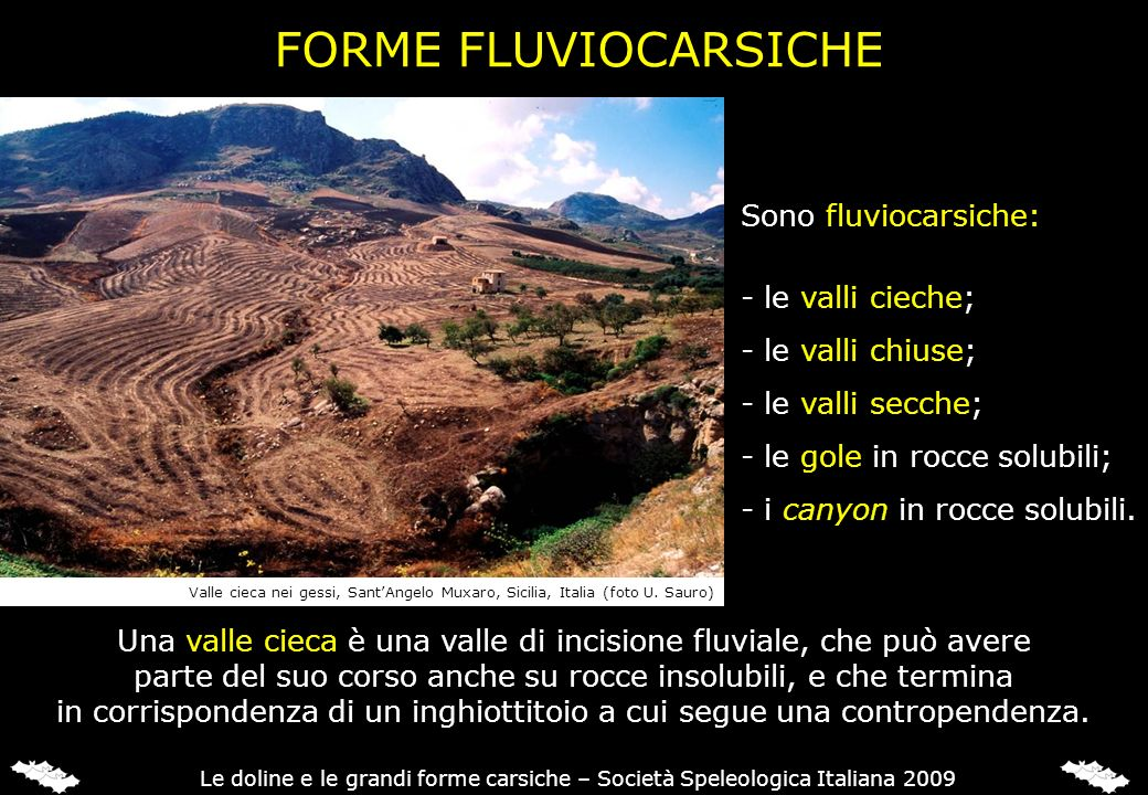 FORME FLUVIOCARSICHE Sono fluviocarsiche: - le valli cieche;